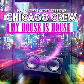 Chicago crew my house is house feat dj patrick samoy for 90s chicago house music