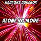 Karaoke Jukebox - Alone no more (karaoke version) (originally performed by philip george & anton powers)