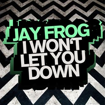 Jay Frog - I Won't Let You Down
