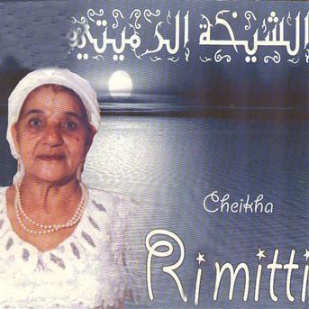 Cheikha Rimitti : Aux sources du raï (musiques et chants d