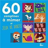 Sarah Thaïs & Greg Rodarie - 60 comptines à mimer et jeux de doigts
