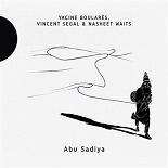 Yacine Boularès, Vincent Segal, Nasheet Waits - Abu sadiya