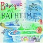 Compilation Baroque at Bathtime avec Giovanni Battista Marella / Antonio Vivaldi / Alessandro Marcello / Jean-Sébastien Bach / Georges Philipp Telemann...