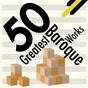 Compilation 50 greatest baroque works avec Susan Hemington Jones / Jean-Sébastien Bach / Ton Koopman / Georg Friedrich Haendel / Trevor Pinnock...