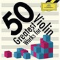 Compilation 50 greatest works for violin avec Jean Claude Ambrosini / Fritz Kreisler / Christian Ferras / Robert Schumann / Walter Scott...