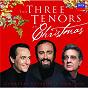 Album The three tenors at christmas de Plácido Domingo / Luciano Pavarotti / José Carreras / John Francis Wade / César Franck...
