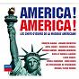 Compilation America ! america ! les chefs-d'oeuvre de la musique américaine avec Howard Hanson / George Gershwin / Katia Labèque / Marielle Labèque / Lorin Maazel...