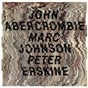 Album John abercrombie / marc johnson / peter erskine de John Abercrombie / Marc Johnson / Peter Erskine