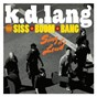 Album K.D. lang and the siss boom bang: sing it loud de K D Lang & the Siss Boom Bang