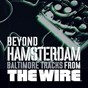 Compilation Beyond Hamsterdam, Baltimore Tracks from The Wire avec DJ Technics / Domaje / Tyree Colion / Rod Lee / Ogun...