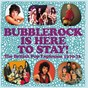 Compilation Bubblerock Is Here To Stay! The British Pop Explosion 1970-73 avec Jona Lewie / The Sad / Gumm / Dr Marigold S / Arthur S Mother...