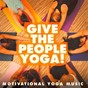 Album Give the people yoga! - motivational yoga music de Relaxing Mindfulness Meditation Relaxation Maestro, Relaxing Music Therapy, Sleep Horizon Academy
