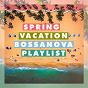 Album Spring vacation bossanova playlist de Bosanova Brasilero, Bossa Nova Lounge Orchestra, Bossanova