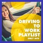 Album Driving to work playlist (only hits) de Top 40, Billboard Top 100 Hits, Pop Tracks