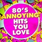Album 80's annoying hits you love de 80s Greatest Hits