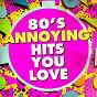 Album 80's annoying hits you love de DJ 80, 80s Hits, I Love the 80s