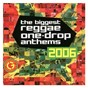 Compilation The Biggest Reggae One-Drop Anthems 2006 avec Warrior King / Marlon Asher / Perfect / Chuck Fenda / Mr Vegas...