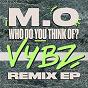 Album Who do you think of? (vybz remix ep) de M O