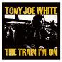 Album The train I'm on de Tony Joe White