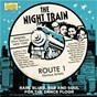 Compilation The night train: route 1 (rare blues, R&B and soul for the dancefloor) avec Otis Blackwell / James Brown / The Famous Flames / Sugar Boy Williams / Billy Boy Arnold...