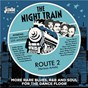 Compilation The night train: route 2 more rare blues, r&b and soul for the dancefloor avec Jimmy Nolen / Harold Jackson & the Jackson Brothers / Eddie Banks / Ricky Rezell / Dobie Hicks...