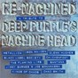 Compilation Re-machined: a tribute to deep purple's machine head avec Black Label Society / Carlos Santana / Jacoby Shaddix / Dennis Chambers / Chickenfoot...