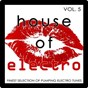 Compilation House of electro, vol. 5 (finest selection of pumping electro tunes) avec Steve Twain / Urban Contact / Deep Criminal / Jean Danfield / Jim Noize...
