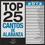 Compilation Top 25 cantos de alabanza (2013 edición) avec Coalo Zamorano / Julio Melgar / Danilo Montero / Kari Jobe / Ingrid Rosario...