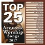 Compilation Top 25 Acoustic Worship Songs 2017 avec Maranatha! Music / Maranatha! Acoustic / Maranatha! Praise Band