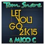 Album Let you go 2k15 de Tom Snare & Mico C
