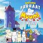 Compilation Maailman parhaat Muumilaulut avec Lea Laven / Benny Törnroos / Elina Salo / Minna Hirvijärvi / Jari Sillanpaa...