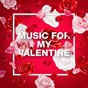 Compilation Music For My Valentine avec Laura Lawson / Sean Harris / Cruz / Joshua Tisdale / Gentlemen...