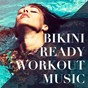 Album Bikini ready workout music de Training Music, Workout Rendez Vous, Running Music Workout