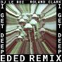 Album I Get Deep (Ed Ed Remix) de Roland Clark / DJ le Roi, Roland Clark