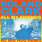 Album All My Friends (RC Big Hug Remix) de Roland Clark