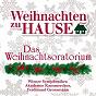Compilation Weihnachten zu hause: das weihnachtsoratorium, bwv 248 avec Ferdinand Grossmann / Wiener Symphoniker / Akademie Kammerchor / Jean-Sébastien Bach / Erich Majkut...