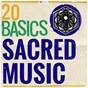 Compilation 20 basics: sacred music avec The London Philharmonic Choir / Divers Composers / Hans Christoph Becker Foss / Jean-Sébastien Bach / The London Symphony Orchestra...