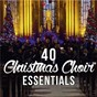 Compilation 40 christmas choir essentials avec Patrick Hadley / Divers Composers / Lincoln Cathedral Choir / Colin Walsh / Chris Hughes...