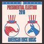 Compilation Presidental election 2016: american rock music avec The Dazees / Graham BLVD / Knightsbridge / Georgia Steamroller / The Folk Men...