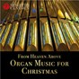 Compilation From heaven above - organ music for christmas avec Maurice Duruflé / Franz Lehrndorfer / Johann Philipp Kirnberger / Johannes Somary / David H Williams...