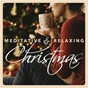 Compilation Meditative & relaxing christmas: 20 peaceful holiday songs avec Capella Gregoriana / Richard Rossbach / Michelle Amato / St Patrick Boys / St Patrick Monks...