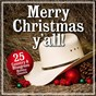 Compilation Merry christmas y'all!  25 country and bluegrass holiday classics avec Steve Nelson / Johnny Marks / Bluegrass Christmas Jamboree / Steve Ivey / Jesse Lee Campbell...