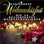 Compilation Das große Weihnachtsfest: Die 25 beliebtesten Weihnachtslieder avec Tölzer Knabenchor / Richard Rossbach Lichterglanz Projekt / Kinderchor St Anna / Soul To the World / Wintertraum...