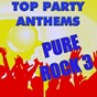 Album Top party anthems: pure rock 3 de Anthem Party Band