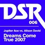 Album Dreams come true 2007 (jupiter ace vs. alison david) de Alison David / Jupiter Ace