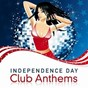 Compilation Independence day club anthems avec P. Lion / Cosmic Culture / Chop Shop / Hysterie / Eastern Star...