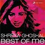 Compilation Shreya ghoshal: best of me avec A.R. Rahman / Vishal & Shekhar / Shreya Ghoshal / Udit Narayan / Vishal Dadlani...