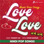 Compilation Love love (hindi pop songs) avec Hariharan / Kavita Krishnamurthy / Pradeep Lad / Jolly Mukherjee