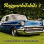 Compilation Raggarbilshits, vol. 3 - raggarrock & rockabilly avec Staysman & Lazz / Eddie Meduza / Sungen / Mustasch / Fatboy...