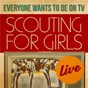 Album Everybody Wants To Be On TV - Live de Scouting for Girls